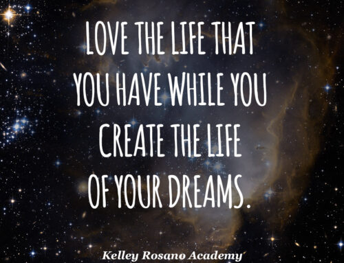 Love the life that you have while you create the life of your dreams