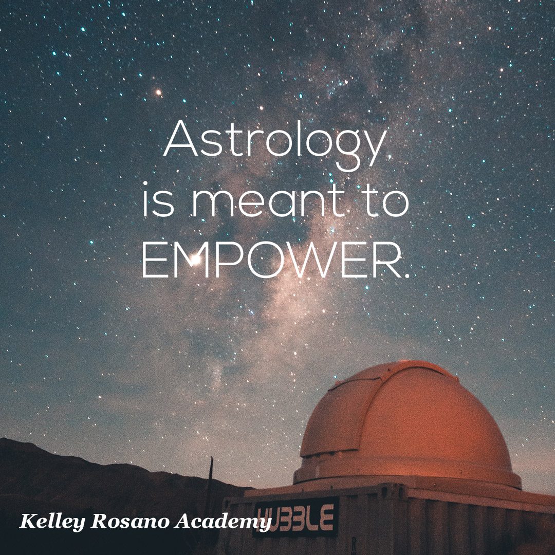 Astrology is meant to EMPOWER