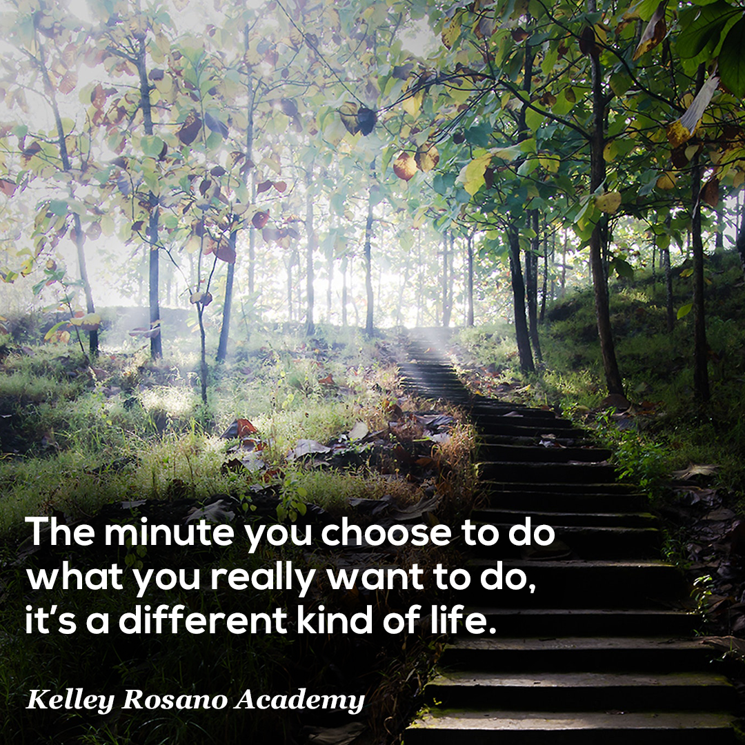 The minute you choose to do what you really want to do, it's a different kind of life.
