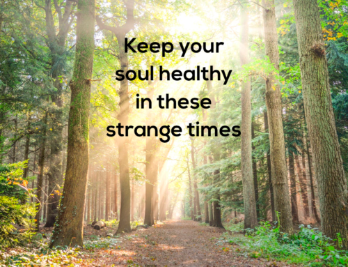 Keep your soul healthy in these strange times