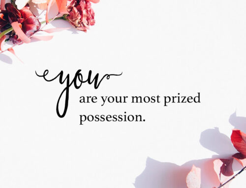 YOU are your most prized possession